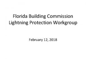Florida Building Commission Lightning Protection Workgroup February 12