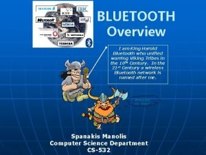 BLUETOOTH Overview I am King Harold Bluetooth who