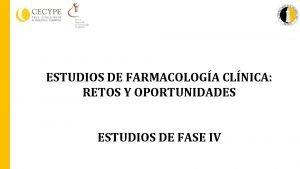 ESTUDIOS DE FARMACOLOGA CLNICA RETOS Y OPORTUNIDADES ESTUDIOS