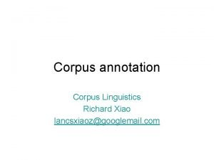 Corpus annotation Corpus Linguistics Richard Xiao lancsxiaozgooglemail com