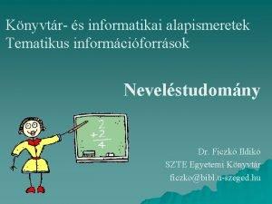 Knyvtr s informatikai alapismeretek Tematikus informciforrsok Nevelstudomny Dr