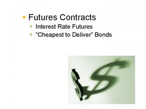 Futures Contracts Interest Rate Futures Cheapest to Deliver