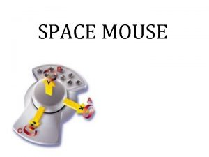 SPACE MOUSE OUTLINE Introduction Principle Space mouse Types