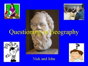 Questioning in Geography Nick and John Contents Questioning