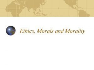 Ethics Morals and Morality Definitions Ethics A branch