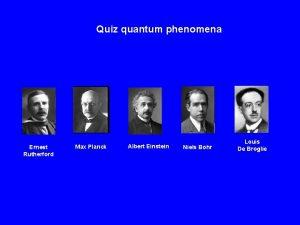 Quiz quantum phenomena Ernest Rutherford Max Planck Albert