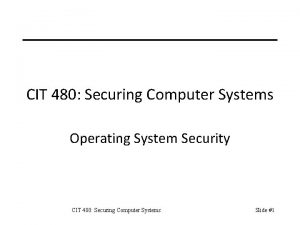CIT 480 Securing Computer Systems Operating System Security