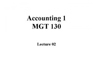 Accounting 1 MGT 130 Lecture 02 Overview of