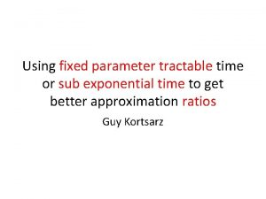 Using fixed parameter tractable time or sub exponential