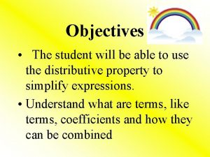 Objectives The student will be able to use