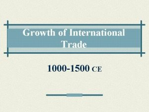 Growth of International Trade 1000 1500 CE TRADE