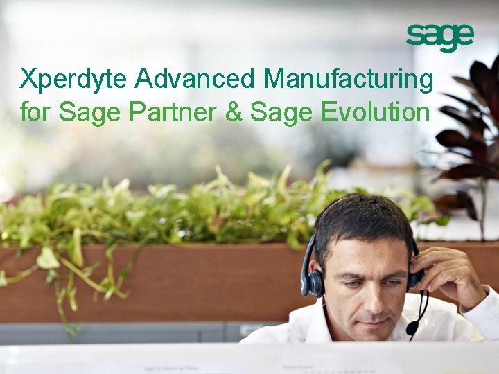 Xperdyte Advanced Manufacturing for Sage Partner Sage Evolution