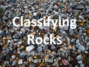 Classifying Rocks Inside Earth Chapter 5 1 Pages
