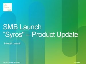SMB Launch Syros Product Update Internal Launch 2010