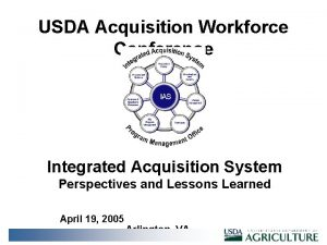 USDA Acquisition Workforce Conference Integrated Acquisition System Perspectives