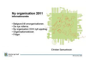 Ny organisation 2011 Informationsmte Bakgrund till omorganisationen De