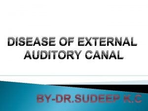 DISEASE OF EXTERNAL AUDITORY CANAL BYDR SUDEEP K