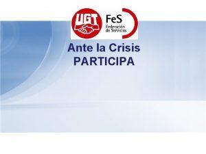 Ante la Crisis PARTICIPA Ante la Crisis PARTICIPA