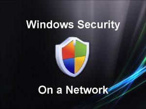 Windows Security On a Network Overview Microsoft Windows
