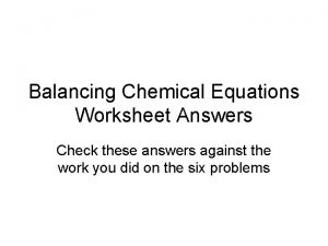 Balancing Chemical Equations Worksheet Answers Check these answers