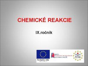 CHEMICK REAKCIE IX ronk o s chemick reakcie