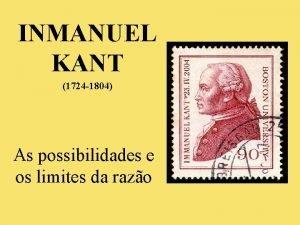 INMANUEL KANT 1724 1804 As possibilidades e os