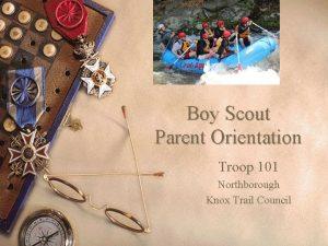 Boy Scout Parent Orientation Troop 101 Northborough Knox