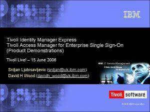 Tivoli Identity Manager Express Tivoli Access Manager for