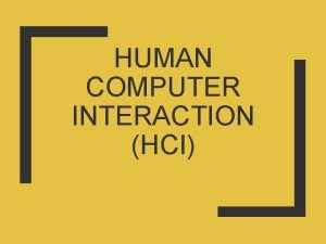 HUMAN COMPUTER INTERACTION HCI Human Psychology and Everyday