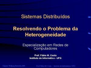 Sistemas Distribudos Resolvendo o Problema da Heterogeneidade Especializao