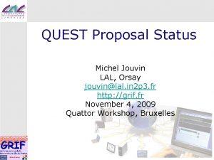 QUEST Proposal Status Michel Jouvin LAL Orsay jouvinlal
