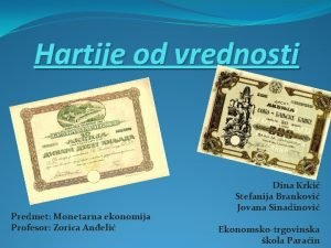 Hartije od vrednosti Predmet Monetarna ekonomija Profesor Zorica