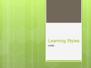 Learning Styles VARK Visual V This preference includes