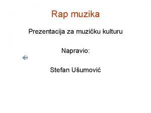 Rap muzika Prezentacija za muziku kulturu Napravio Stefan