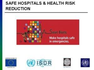 SAFE HOSPITALS HEALTH RISK REDUCTION Safe Hospitals Initiative