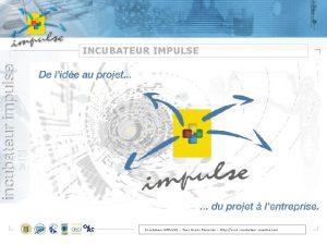 INCUBATEUR IMPULSE Incubateur IMPULSE Tous Droits Rservs http