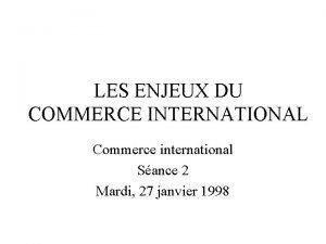 LES ENJEUX DU COMMERCE INTERNATIONAL Commerce international Sance