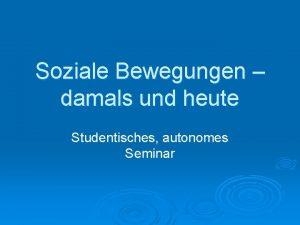 Soziale Bewegungen damals und heute Studentisches autonomes Seminar