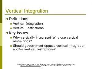 Vertical Integration p Definitions n n p Vertical