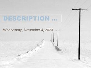 DESCRIPTION Wednesday November 4 2020 Snow snow and