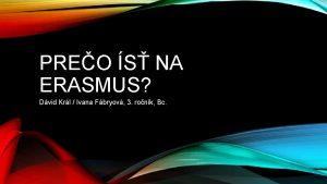 PREO S NA ERASMUS Dvid Krl Ivana Fbryov