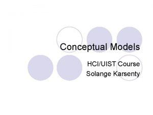 Conceptual Models HCIUIST Course Solange Karsenty Conceptual Models
