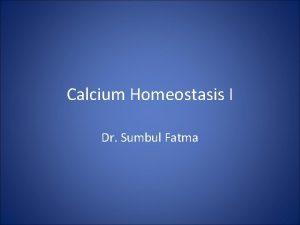Calcium Homeostasis I Dr Sumbul Fatma Introduction Calcium