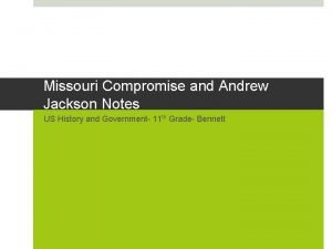 Missouri Compromise and Andrew Jackson Notes US History