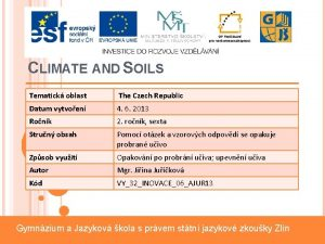 CLIMATE AND SOILS Tematick oblast The Czech Republic