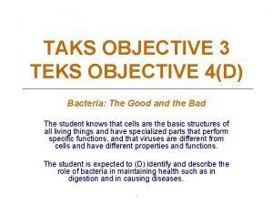 TAKS OBJECTIVE 3 TEKS OBJECTIVE 4D Bacteria The