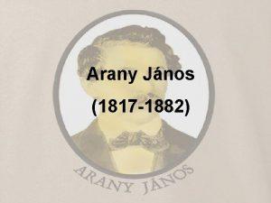 Arany Jnos 1817 1882 Arany Jnos lete Arany