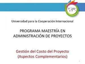 Universidad para la Cooperacin Internacional PROGRAMA MAESTRA EN