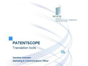 PATENTSCOPE Translation tools May 2020 Sandrine Ammann Marketing
