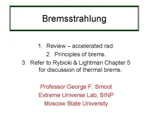 Bremsstrahlung 1 Review accelerated rad 2 Principles of